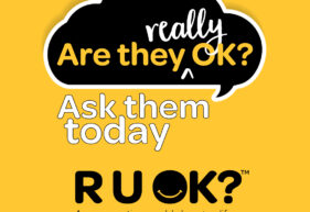 Yellow square with black and white writing asking Are they really ok? Ask them today. RUOK. A conversation could change a life